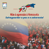 Não à agressão à Venezuela Salvaguardar a paz e a soberania_1